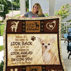 Chihuahua Look Right Beside You And I'll Be There Quilt Blanket Great Customized Blanket Gifts For Birthday Christmas Thanksgiving