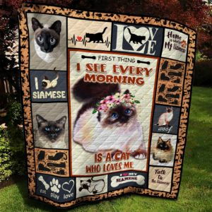 Siamese Cat First Thing I See Every Morning Quilt Blanket Great Customized Gifts For Birthday Christmas Thanksgiving