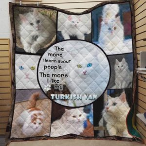 Turkish Van Cat The More I Learn About People Quilt Blanket Great Customized Gifts For Birthday Christmas Thanksgiving