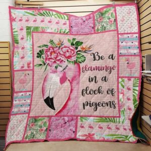 Be A Flamingo In A Flock Of Pigeons Quilt Blanket Great Customized Blanket Gifts For Birthday Christmas Thanksgiving