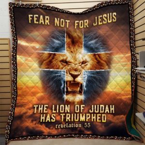 Lion Roaring Fear Not For Jesus The Lion Of Judah Has Triumphed Quilt Blanket Great Customized Blanket Gifts For Birthday Christmas Thanksgiving