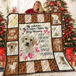 Labrador The Reason I Wake Up Every Morning Quilt Blanket Great Customized Gifts For Birthday Christmas Thanksgiving